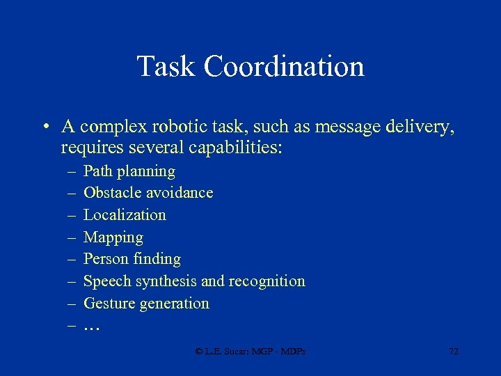 Task Coordination • A complex robotic task, such as message delivery, requires several capabilities: