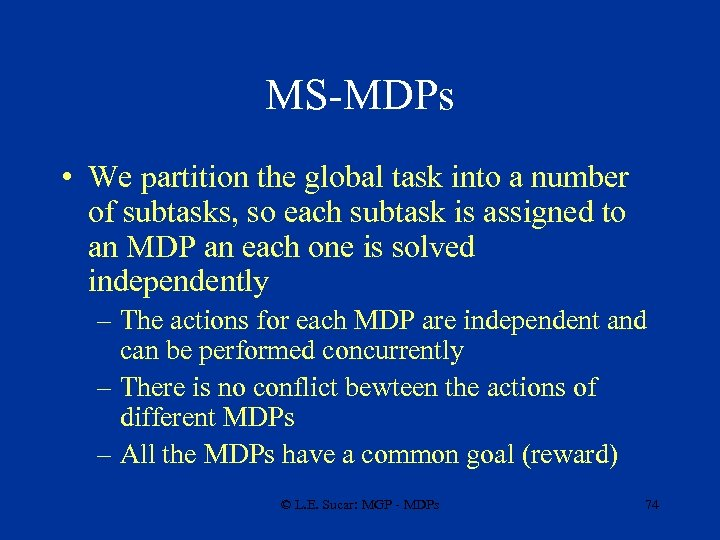 MS-MDPs • We partition the global task into a number of subtasks, so each