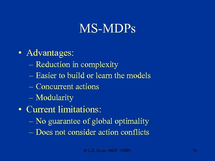 MS-MDPs • Advantages: – Reduction in complexity – Easier to build or learn the