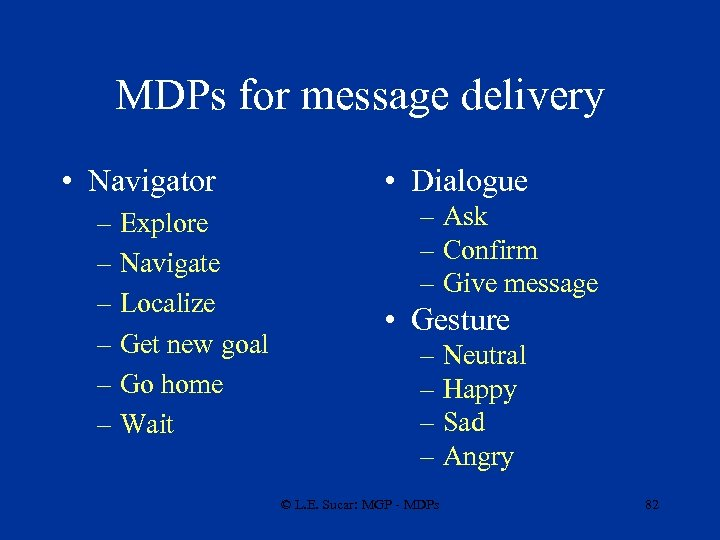 MDPs for message delivery • Navigator – Explore – Navigate – Localize – Get