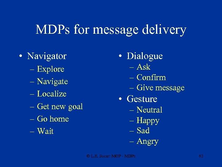 MDPs for message delivery • Navigator – Explore – Navigate – Localize – Get