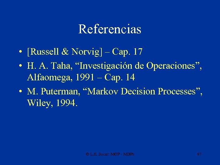 "Referencias • [Russell & Norvig] – Cap. 17 • H. A. Taha, ""Investigación de"