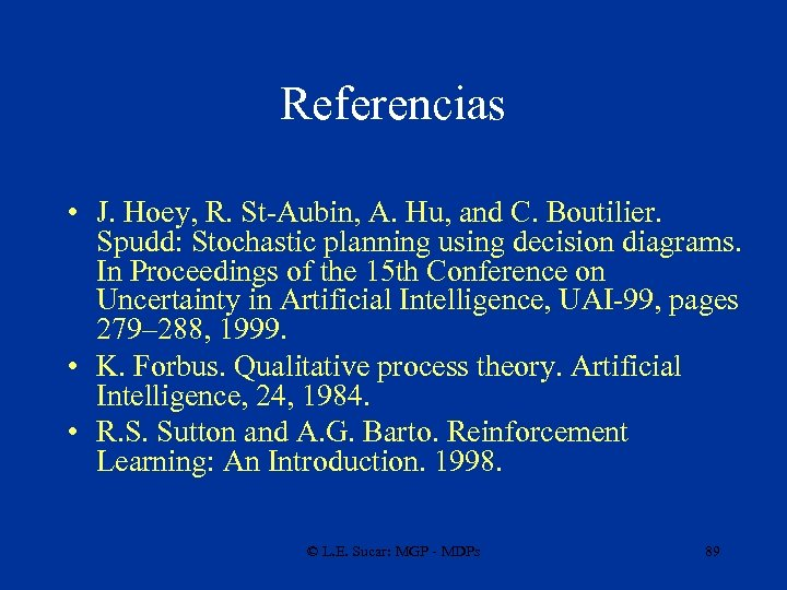 Referencias • J. Hoey, R. St-Aubin, A. Hu, and C. Boutilier. Spudd: Stochastic planning