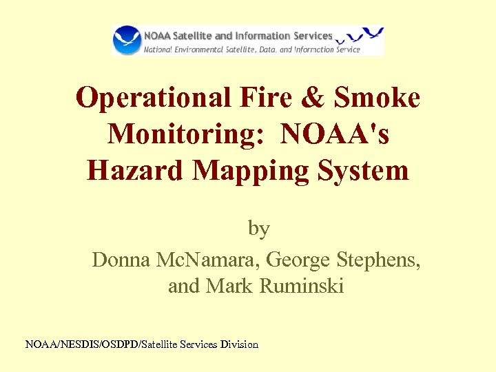 Operational Fire & Smoke Monitoring: NOAA's Hazard Mapping System by Donna Mc. Namara, George