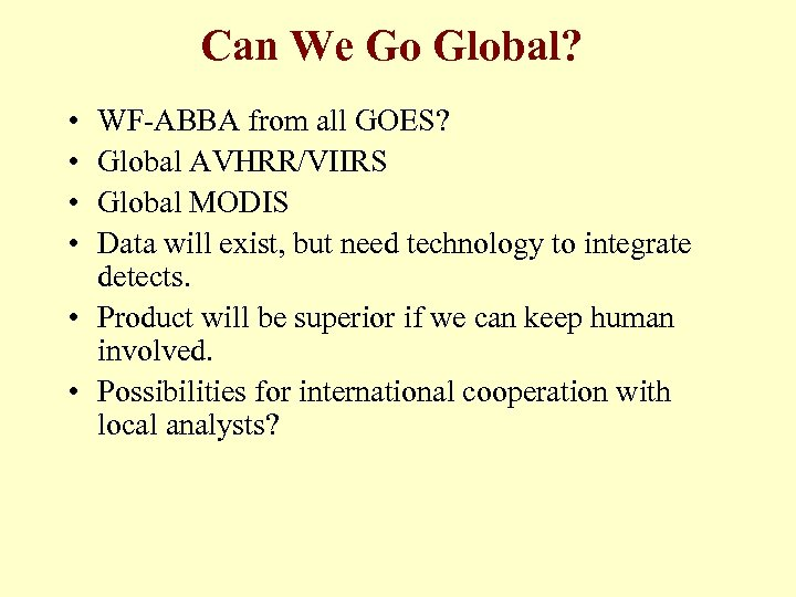 Can We Go Global? • • WF-ABBA from all GOES? Global AVHRR/VIIRS Global MODIS