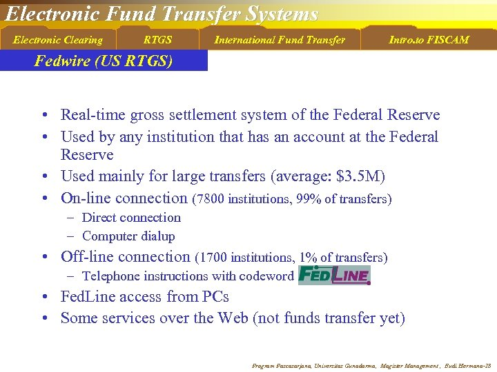 Electronic Fund Transfer Systems Electronic Clearing RTGS International Fund Transfer Intro. to FISCAM Fedwire