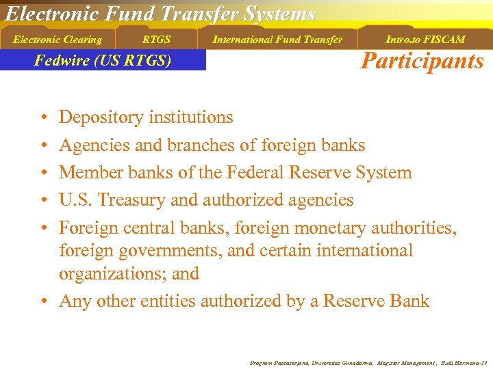 Electronic Fund Transfer Systems Electronic Clearing RTGS Fedwire (US RTGS) International Fund Transfer Intro.