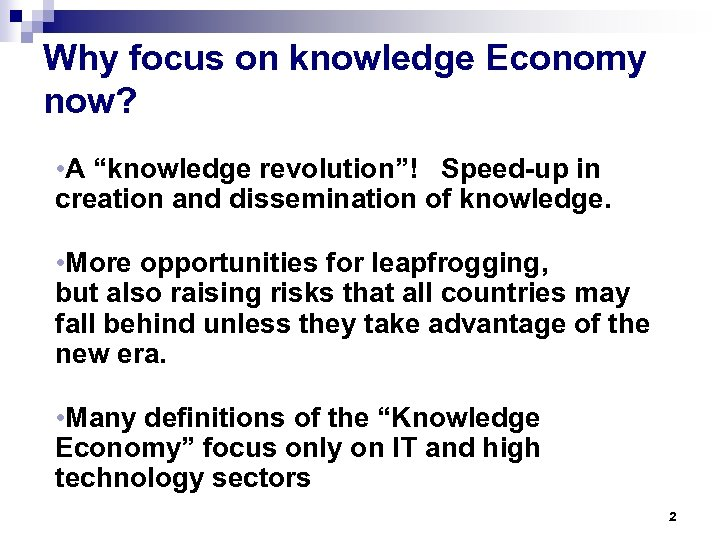 "Why focus on knowledge Economy now? • A ""knowledge revolution""! Speed-up in creation and"