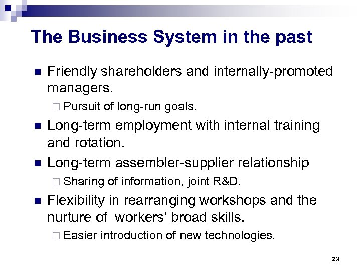The Business System in the past n Friendly shareholders and internally-promoted managers. ¨ Pursuit