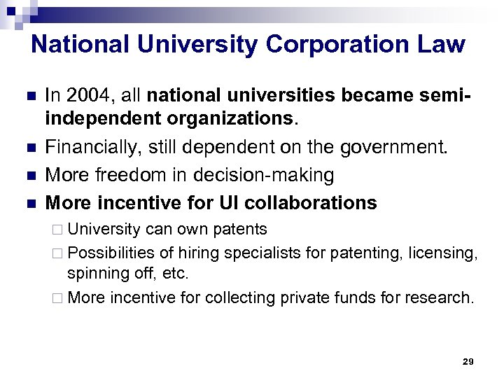 National University Corporation Law n n In 2004, all national universities became semiindependent organizations.