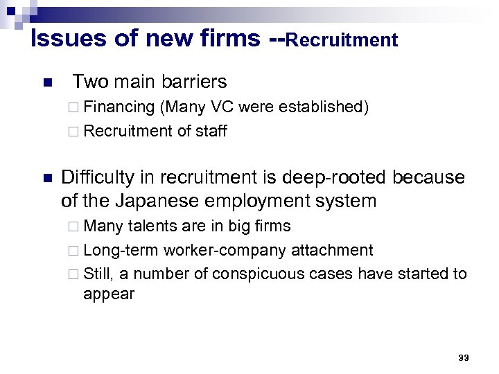 Issues of new firms --Recruitment n Two main barriers ¨ Financing (Many VC were
