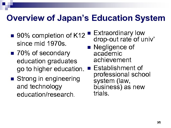 Overview of Japan's Education System n n n 90% completion of K 12 n