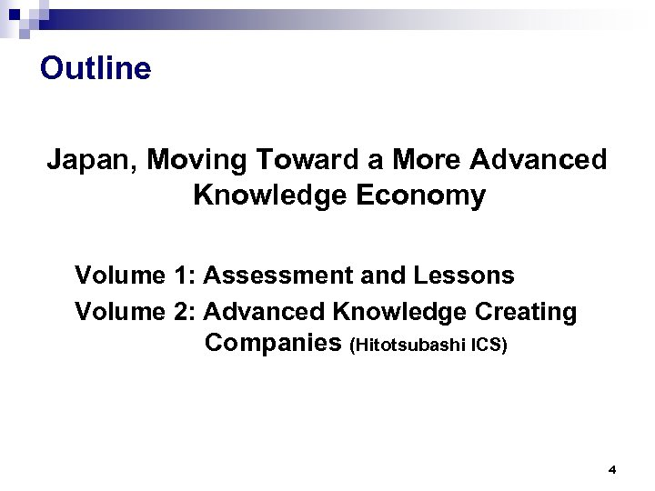Outline Japan, Moving Toward a More Advanced Knowledge Economy Volume 1: Assessment and Lessons