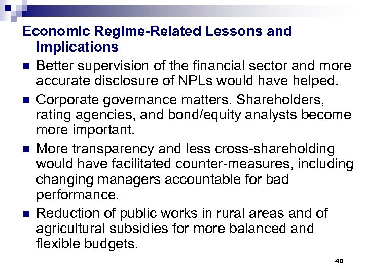 Economic Regime-Related Lessons and Implications n Better supervision of the financial sector and more