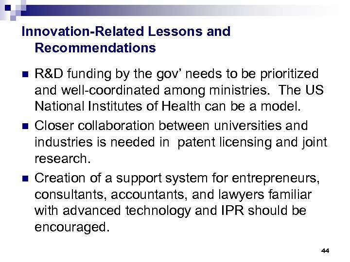 Innovation-Related Lessons and Recommendations n n n R&D funding by the gov' needs to