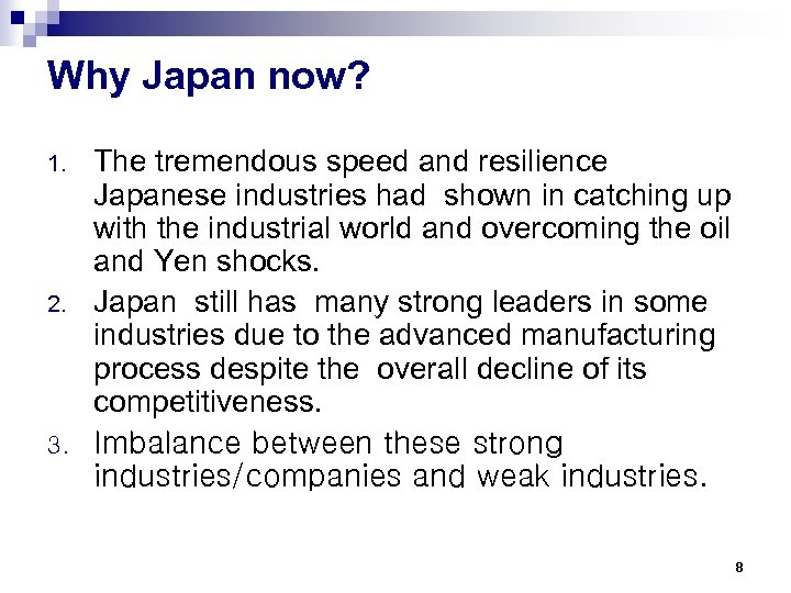Why Japan now? 1. 2. 3. The tremendous speed and resilience Japanese industries had