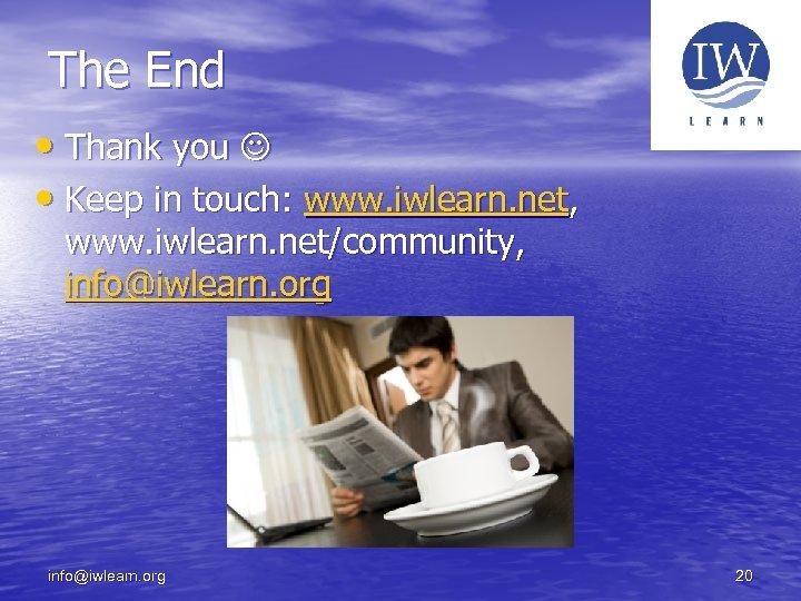 The End • Thank you • Keep in touch: www. iwlearn. net, www. iwlearn.