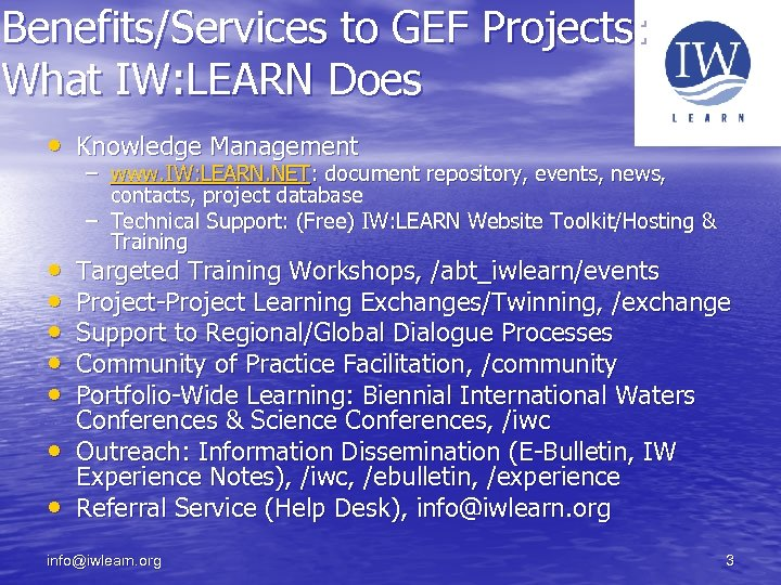 Benefits/Services to GEF Projects: What IW: LEARN Does • Knowledge Management • • –