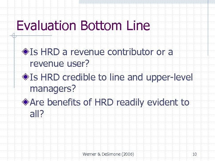 Evaluation Bottom Line Is HRD a revenue contributor or a revenue user? Is HRD