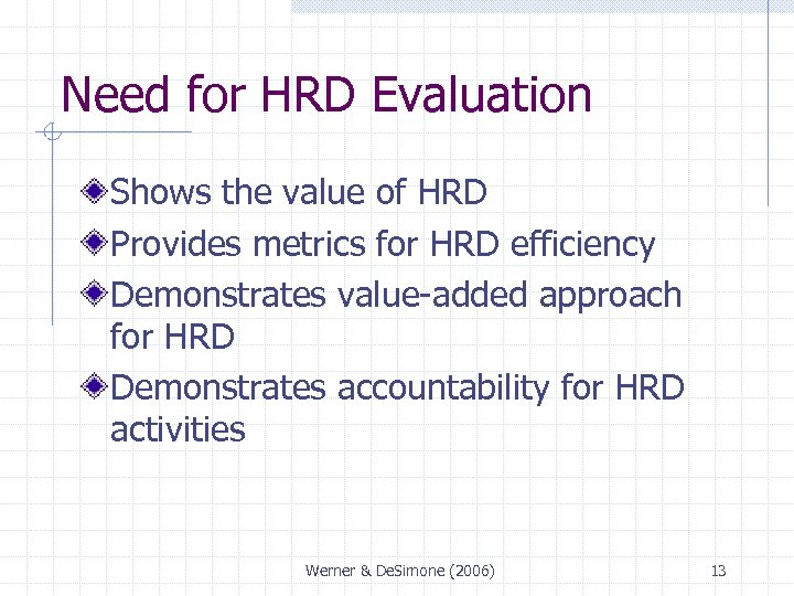 Need for HRD Evaluation Shows the value of HRD Provides metrics for HRD efficiency