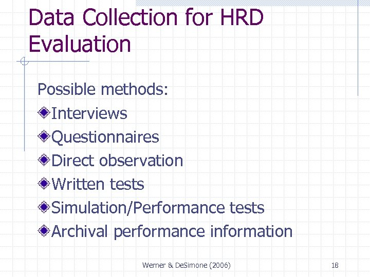 Data Collection for HRD Evaluation Possible methods: Interviews Questionnaires Direct observation Written tests Simulation/Performance