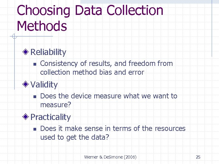 Choosing Data Collection Methods Reliability n Consistency of results, and freedom from collection method