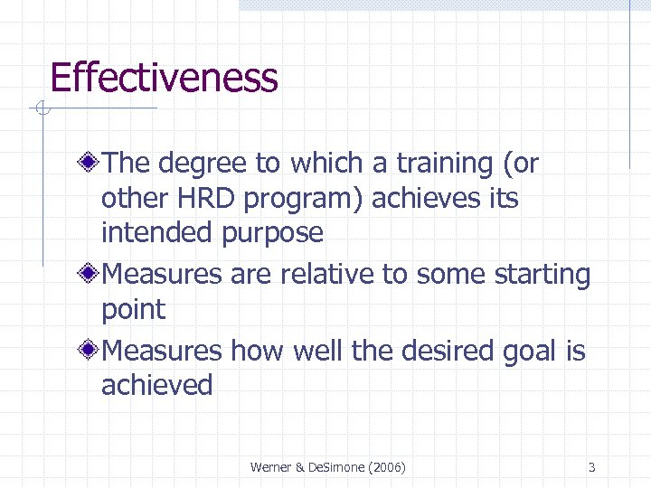 Effectiveness The degree to which a training (or other HRD program) achieves its intended