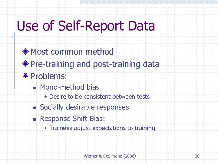 Use of Self-Report Data Most common method Pre-training and post-training data Problems: n Mono-method