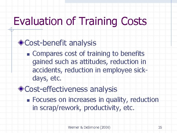 Evaluation of Training Costs Cost-benefit analysis n Compares cost of training to benefits gained