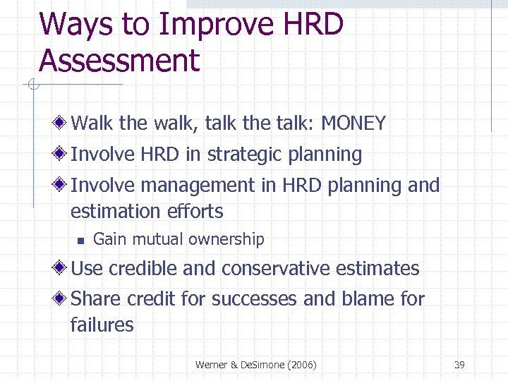Ways to Improve HRD Assessment Walk the walk, talk the talk: MONEY Involve HRD