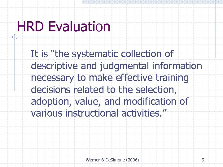 """HRD Evaluation It is """"the systematic collection of descriptive and judgmental information necessary to"""