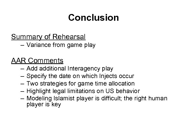 Conclusion Summary of Rehearsal – Variance from game play AAR Comments – – –