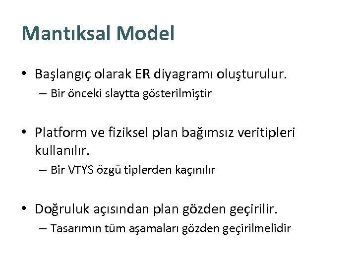 Mantıksal Model • Başlangıç olarak ER diyagramı oluşturulur. – Bir önceki slaytta gösterilmiştir •