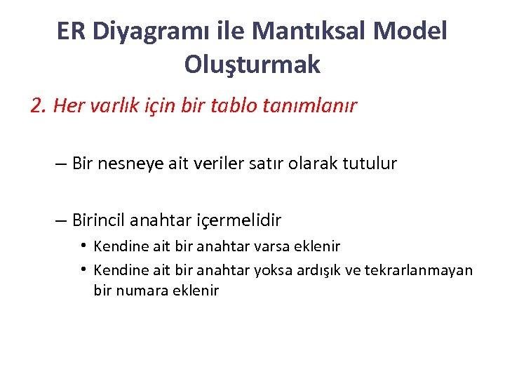 ER Diyagramı ile Mantıksal Model Oluşturmak 2. Her varlık için bir tablo tanımlanır –