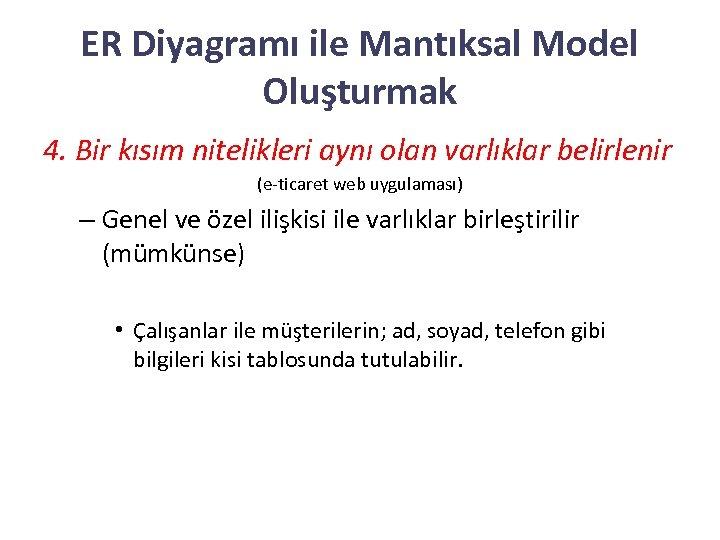 ER Diyagramı ile Mantıksal Model Oluşturmak 4. Bir kısım nitelikleri aynı olan varlıklar belirlenir