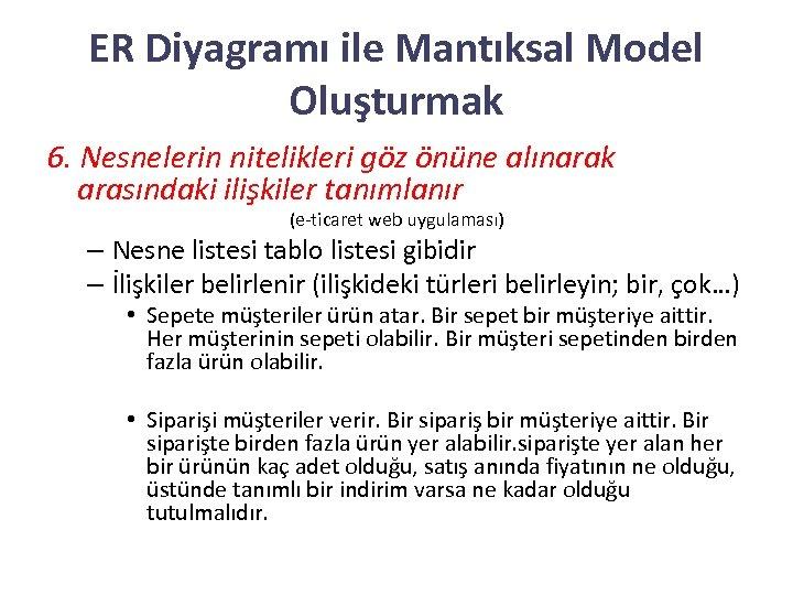 ER Diyagramı ile Mantıksal Model Oluşturmak 6. Nesnelerin nitelikleri göz önüne alınarak arasındaki ilişkiler
