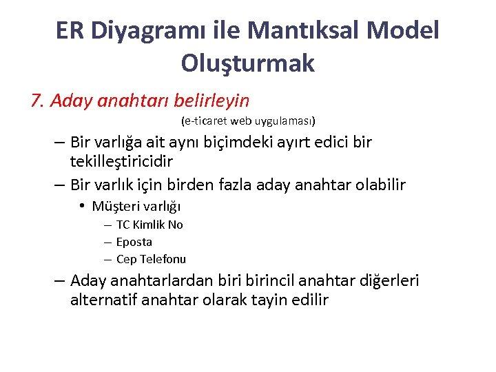 ER Diyagramı ile Mantıksal Model Oluşturmak 7. Aday anahtarı belirleyin (e-ticaret web uygulaması) –
