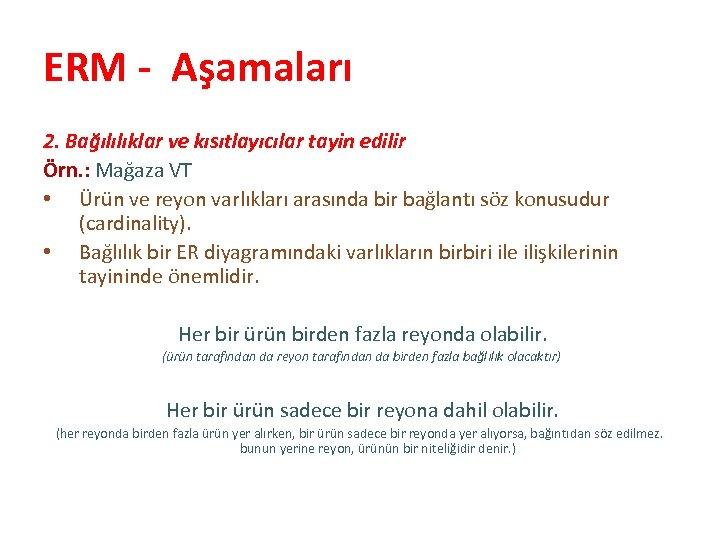 ERM - Aşamaları 2. Bağılılıklar ve kısıtlayıcılar tayin edilir Örn. : Mağaza VT •