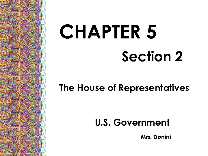 CHAPTER 5 Section 2 The House of Representatives U. S. Government Mrs. Donini