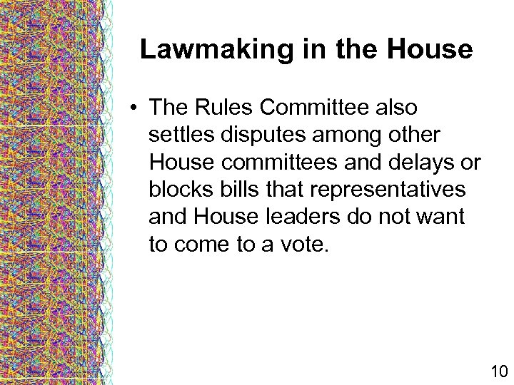 Lawmaking in the House • The Rules Committee also settles disputes among other House