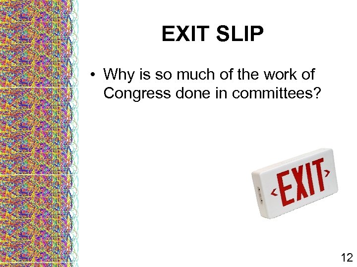 EXIT SLIP • Why is so much of the work of Congress done in