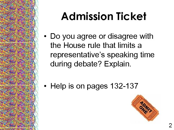 Admission Ticket • Do you agree or disagree with the House rule that limits