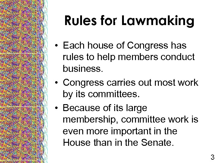 Rules for Lawmaking • Each house of Congress has rules to help members conduct
