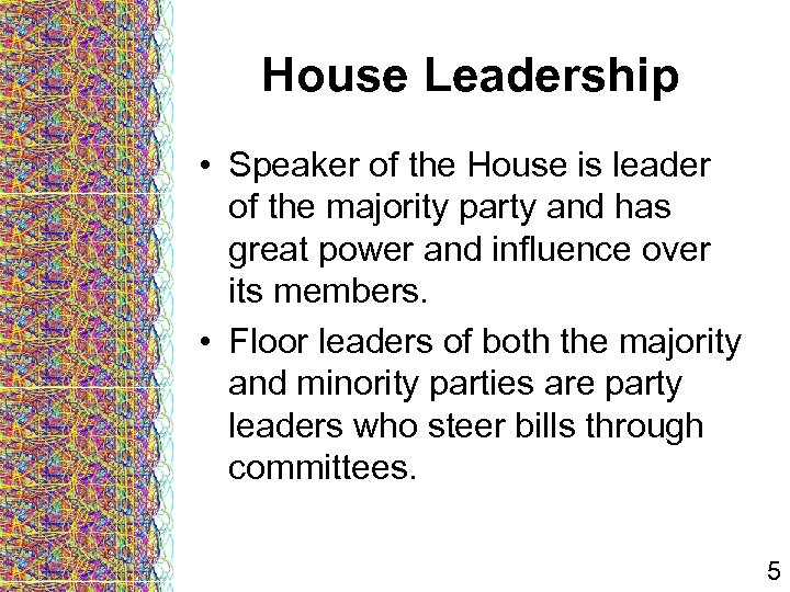 House Leadership • Speaker of the House is leader of the majority party and