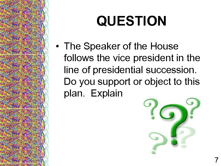 QUESTION • The Speaker of the House follows the vice president in the line