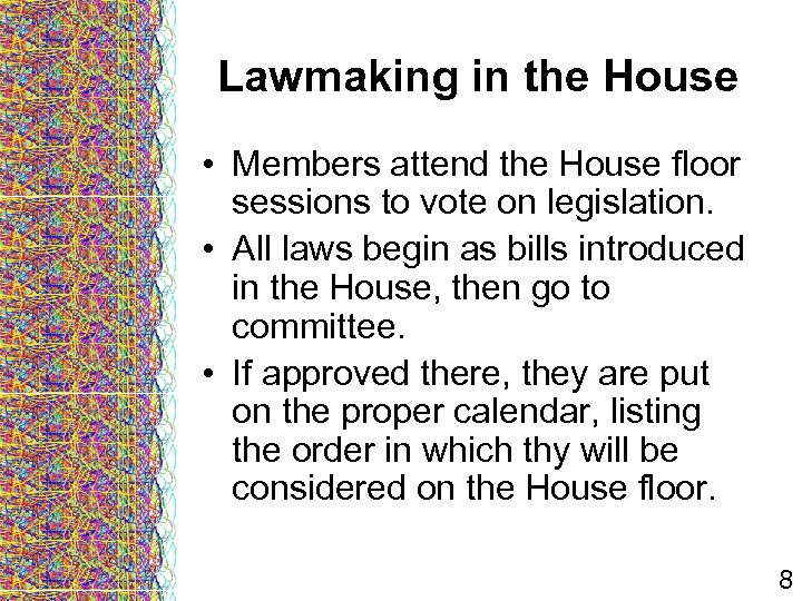 Lawmaking in the House • Members attend the House floor sessions to vote on