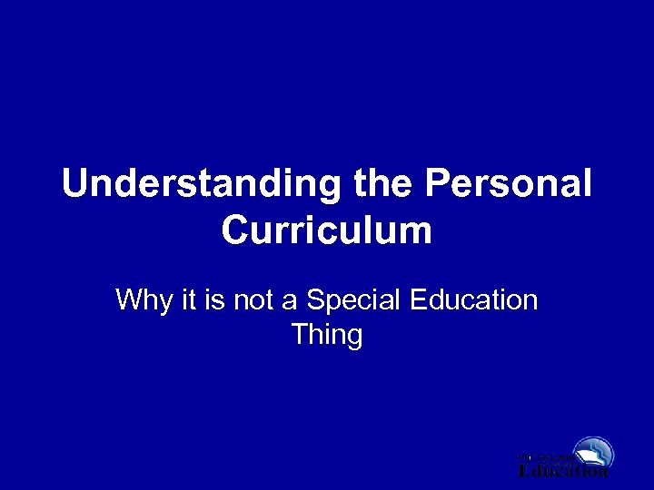 Understanding the Personal Curriculum Why it is not a Special Education Thing