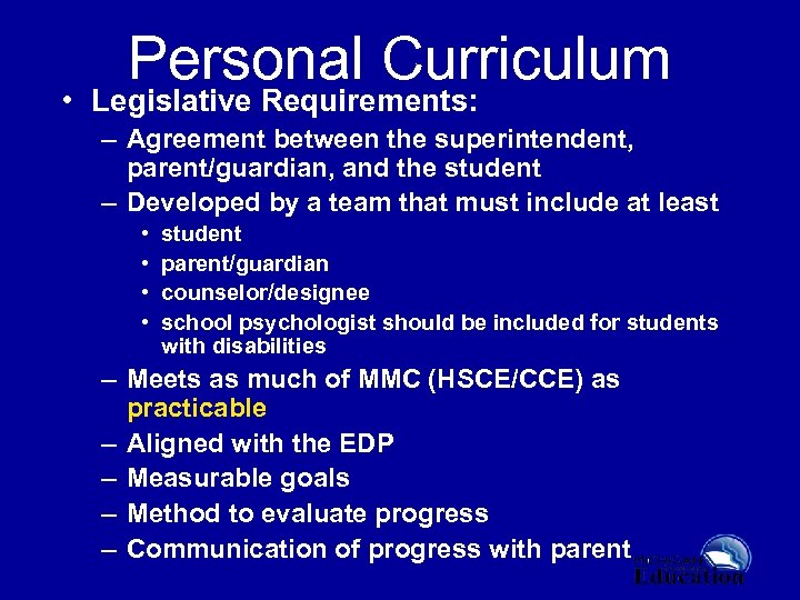Personal Curriculum • Legislative Requirements: – Agreement between the superintendent, parent/guardian, and the student