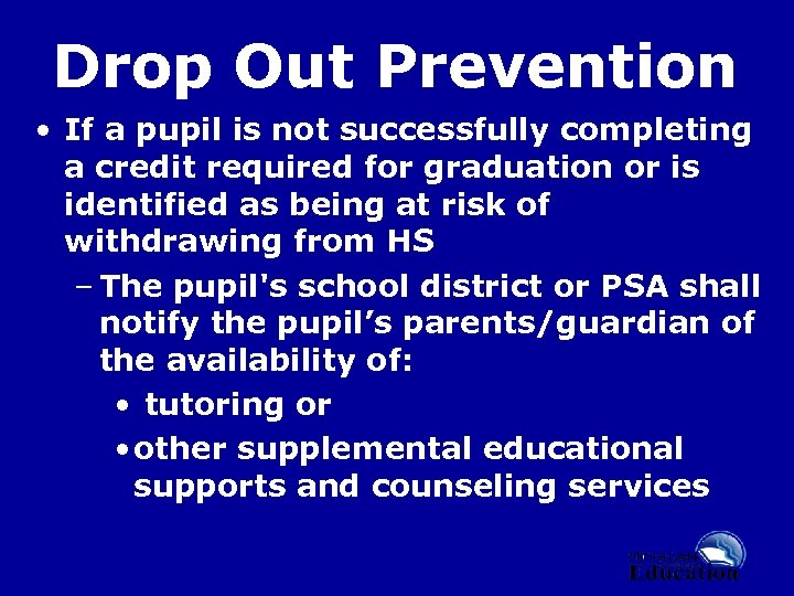 Drop Out Prevention • If a pupil is not successfully completing a credit required