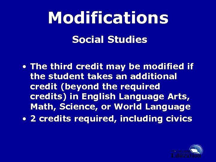 Modifications Social Studies • The third credit may be modified if the student takes